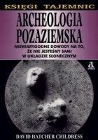 Okładka książki Archeologia pozaziemska: Niewiarygodne dowody na to, że nie jesteśmy sami w układzie słonecznym