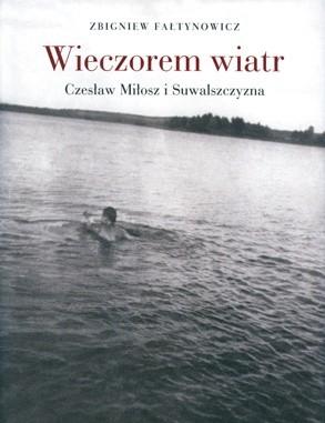 Okładka książki Wieczorem wiatr. Czesław Miłosz i Suwalszczyzna