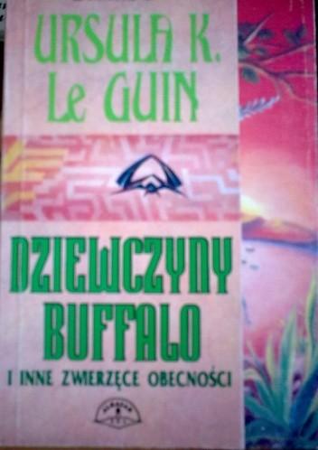 Okładka książki Dziewczyny Buffalo i inne zwierzęce obecności