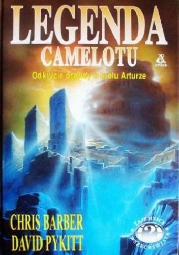 Okładka książki Legenda Camelotu : odkrycie prawdy o królu Arturze