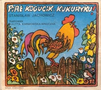 Okładka książki Piał kogucik: kukuryku!