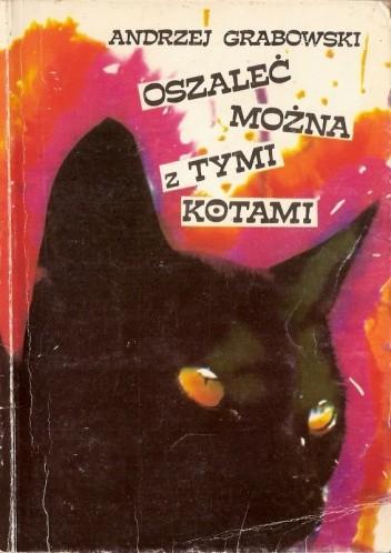 Okładka książki Oszaleć można z tymi kotami