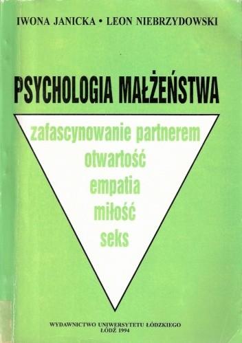 Okładka książki Psychologia małżeństwa: zafascynowanie partnerem, otwartość, empatia, miłość, seks