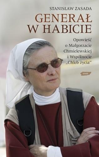 Okładka książki Generał w habicie. Opowieść o siostrze Małgorzacie Chmielewskiej i Wspólnocie Chleb Życia