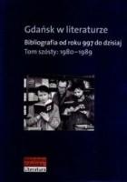 Gdańsk w literaturze. Bibliografia od roku 997 do dzisiaj. Tom szósty: 1980-1989