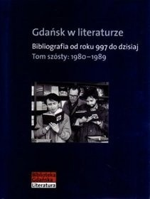 Okładka książki Gdańsk w literaturze. Bibliografia od roku 997 do dzisiaj. Tom szósty: 1980-1989