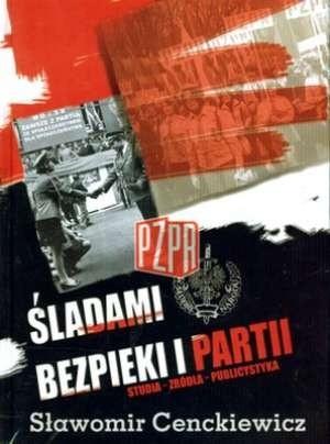 Okładka książki Śladami bezpieki i partii. Rozprawy - Źródła - Publicystyka