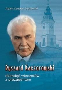 Okładka książki Ryszard Kaczorowski. Dziewięć wieczorów z prezydentem