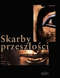 Okładka książki Skarby przeszłości : o odkryciach największych skarbów archeologicznych świata