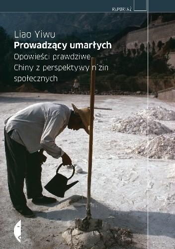Okładka książki Prowadzący umarłych. Opowieści prawdziwe. Chiny z perspektywy nizin społecznych