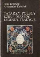 Tatarzy polscy. Dzieje, obrzędy, legendy, tradycje