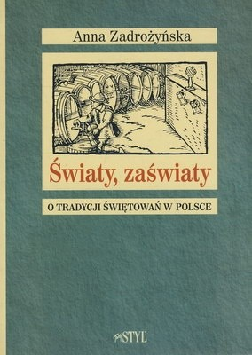 Okładka książki Światy, zaświaty. O tradycji świętowań w Polsce