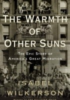 The Warmth of Other Suns. The Epic Story of America's Great Migration
