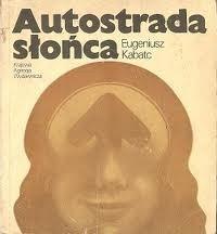 Okładka książki Autostrada słońca. Opowieść podróżnicza