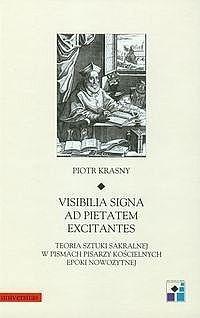 Okładka książki Visibilia signa ad pietatem excitantes. Teoria sztuki sakralnej pisarzy kościelnych epoki nowożytnej
