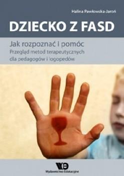 Okładka książki Dziecko z FASD. Jak rozpoznać i pomóc. Przegląd metod terapeutycznych dla pedagogów i logopedów