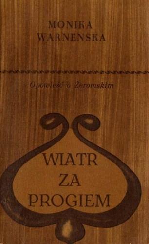 Okładka książki Wiatr za progiem. Opowieść o Żeromskim