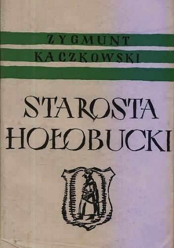Okładka książki Starosta hołobucki. Powieść z czasów Stanisława Augusta podług opowiadania jmć pana Nieczui