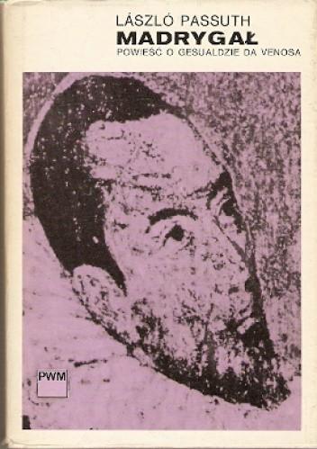 Okładka książki Madrygał. Powieść o Gesualdzie da Venosa