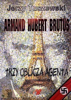 Okładka książki Armand - Hubert - Brutus. Trzy oblicza agenta