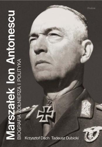 Okładka książki Marszałek Ion Antonescu. Biografia żołnierza i polityka