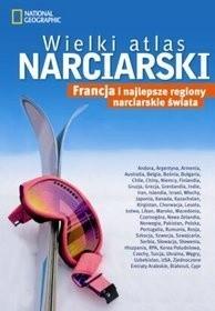 Okładka książki Wielki atlas narciarski. Francja i najlepsze regiony narciarskie świata