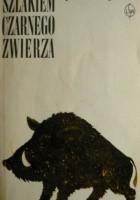 Szlakiem czarnego zwierza - księga puszczy