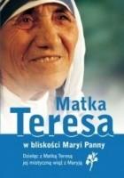 Matka Teresa. W bliskości Maryi Panny