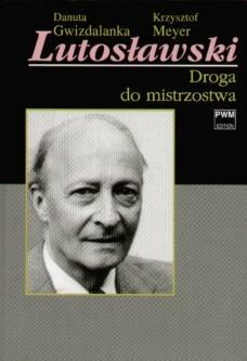 Okładka książki Lutosławski. Droga do mistrzostwa