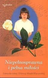 Okładka książki Niepełnosprawna i pełna miłości. Litererackie teksty 15-letniej Moniki Kłaczyńskiej