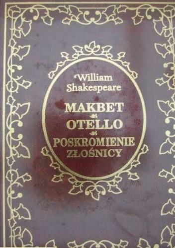 Okładka książki Makbet. Otello. Poskromienie złośnicy