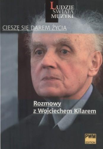"""Okładka książki """"Cieszę się darem życia"""". Rozmowy z Wojciechem Kilarem"""