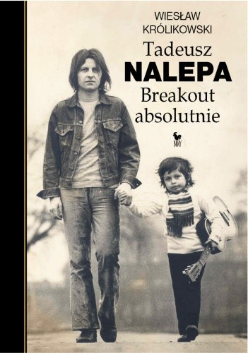Okładka książki Tadeusz Nalepa. Breakout Absolutnie