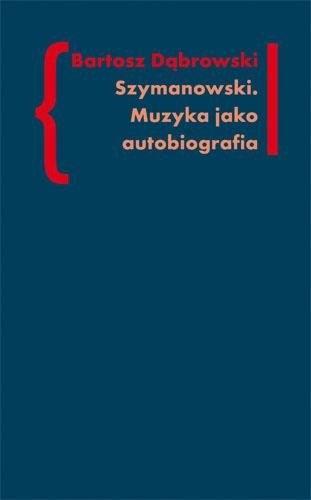 Okładka książki Szymanowski. Muzyka jako Autobiografia