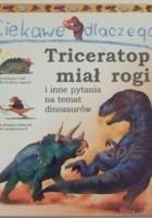 Ciekawe dlaczego Triceratop miał rogi