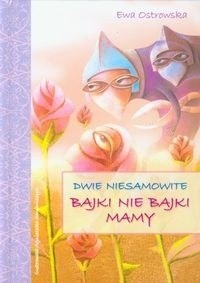 Okładka książki Dwie niesamowite bajki nie bajki mamy