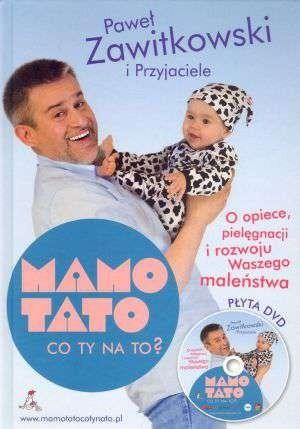 Okładka książki Mamo Tato co Ty na to? O Opiece, Pielęgnacji i Rozwoju Waszego Maleństwa