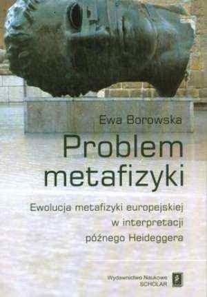 Okładka książki Problem metafizyki. Ewolucja metafizyki europejskiej w interpretacji późnego Heideggera
