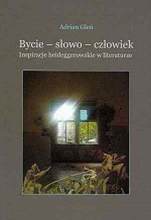 Okładka książki Bycie - słowo - człowiek. Inspiracje heideggerowskie w literaturze