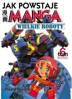 Okładka książki Jak powstaje manga t. 6 - Wielkie roboty