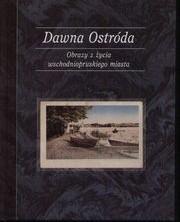 Okładka książki Dawna Ostróda. Obrazy z życia wschodniopruskiego miasta
