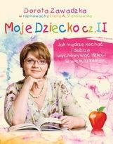Okładka książki Moje dziecko. Jak mądrze kochać i dobrze wychowywać dzieci w wieku szkolnym cz. II