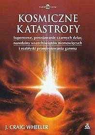 Okładka książki Kosmiczne katastrofy. Supernowe, rozbłyski promieniowania gamma i przygody w hiperprzestrzeni