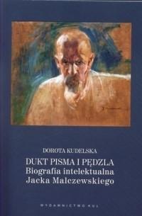 Okładka książki Dukt pisma i pędzla. Biografia intelektualna Jacka Malczewskiego