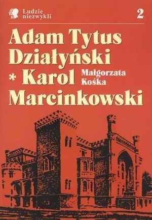 Okładka książki Adam Tytus Działyński * Karol Marcinkowski