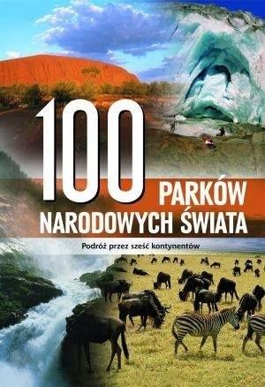Okładka książki 100 parków narodowych świata: podróż przez sześć kontynentów