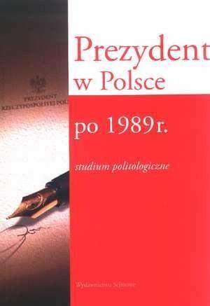 Okładka książki Prezydent w Polsce po 1989 r. studium politologiczne