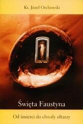 Okładka książki Święta Faustyna. Od śmierci do chwały ołtarzy