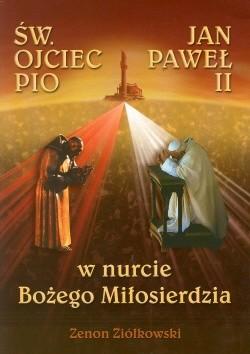 Okładka książki Św. Ojciec Pio i Jan Paweł II. W nurcie Bożego Miłosierdzia