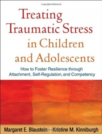 Okładka książki Treating Traumatic Stress in Children and Adolescents: How to Foster Resilience through Attachment, Self-Regulation, and Competency